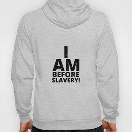 I Am Before Slavery! Hoody