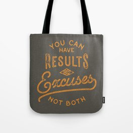 You Can Have Results Or Excuses Not Both Tote Bag