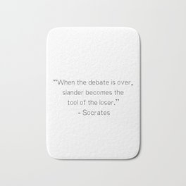 """""""When the debate is over, slander becomes the tool of the loser.""""  ― Socrates Bath Mat"""