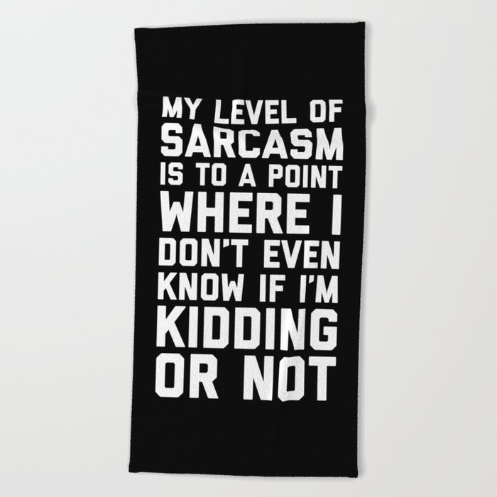 Level Of Sarcasm Funny Quote Beach Towel