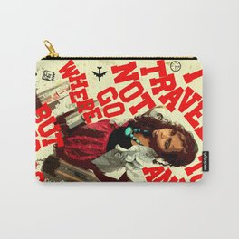 I Travel not To Go anywhere... But To Go! Carry-All Pouch