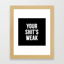 Your Shit's Weak Framed Art Print