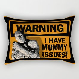 Warning: I Have MUMMY ISSUES! Rectangular Pillow