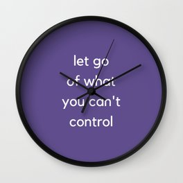 LET GO OF WHAT YOU CANNOT CONTROL Wall Clock