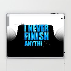 I never finish anythi Laptop & iPad Skin