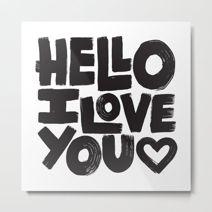 HELLO I LOVE YOU Metal Print