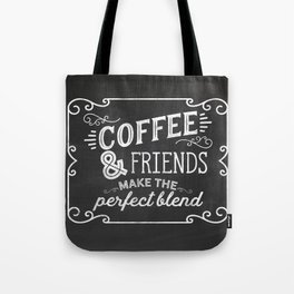 coffee and friends make the perfect blend Tote Bag