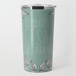 Rendons à Cesar ses arrhes Travel Mug