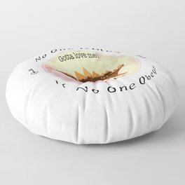 No One Rules If No One Obeys Floor Pillow
