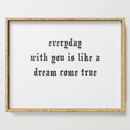 Everyday with you is like a dream come true hand lettering Serving Tray