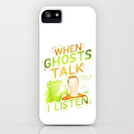 Psychic Medium | When Ghosts Talk I Listen iPhone Case
