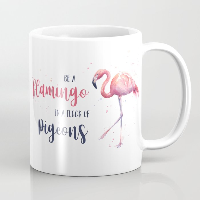 Be A Flamingo In Flock Of Pigeons Watercolor Pink Coffee Mug