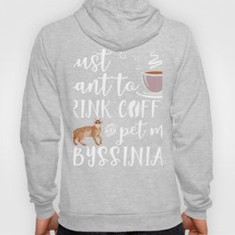 I Just Want To Drink Coffee And Pet My Abyssinian Cat Funny T-Shirt Hoody