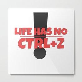 Life has no CTRL + Z Metal Print