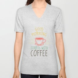 A good morning starts with coffee Unisex V-Neck