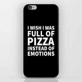 I Wish I Was Full of Pizza Instead of Emotions (Black & White) iPhone Skin