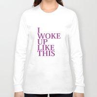 i woke up like this Long Sleeve T-shirts featuring I Woke Up Like This by AmazingVision