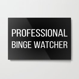 The Professional Binge Watcher Metal Print