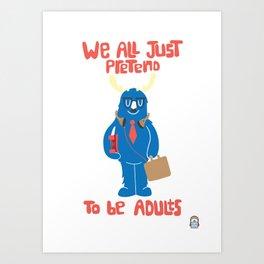 We All Just Pretend Art Print