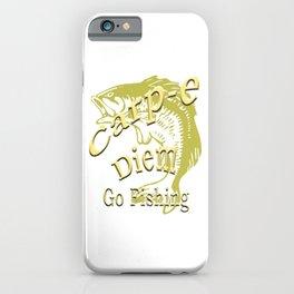 Carpe Diem Seize the Day - Go Fishing iPhone Case