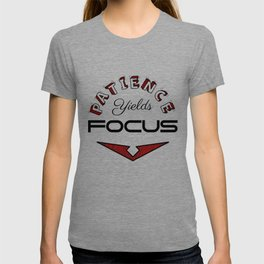 Patience Yields Focus T-shirt