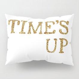 TIME'S UP Pillow Sham