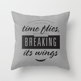 """They say that time flies, Throw Pillow"