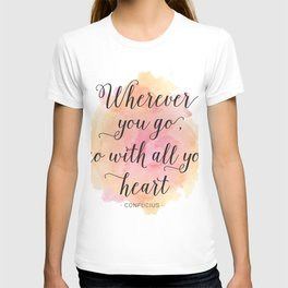Wherever you go, go with all your heart. Confucius T-shirt