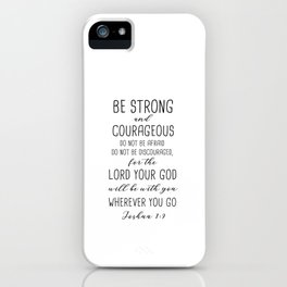 Be Strong And Courageous, Joshua 1:9 iPhone Case