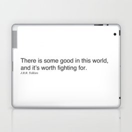 There is some good in this world, and it's worth fighting for. J.R.R. Tolkien Laptop & iPad Skin