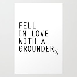 Fell in Love with a Grounder - (The 100) Art Print