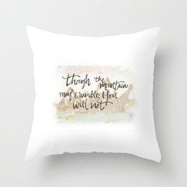 Mountains may Crumble Throw Pillow