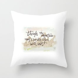 Mountains may Crumble Throw Pillow