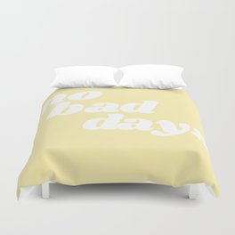 no bad days VIII Duvet Cover