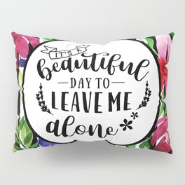 Leave Me Alone Quote Pillow Sham