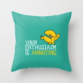 Your enthusiasm is annoying Throw Pillow