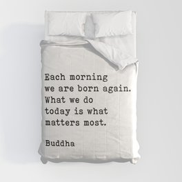 Each Morning We Are Born Again, Buddha Quote Comforters
