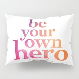 Be Your Own Hero Pillow Sham