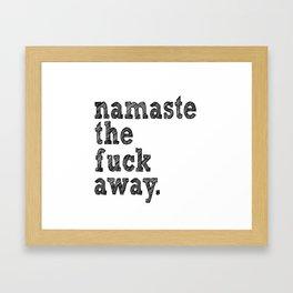 namaste the fuck away. Framed Art Print
