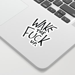 WAKE the FUCK up. Sticker
