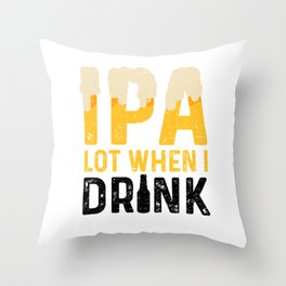 IPA Lot When I Drink Throw Pillow
