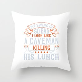 My swing is so bad, I look like a caveman killing his lunch Throw Pillow