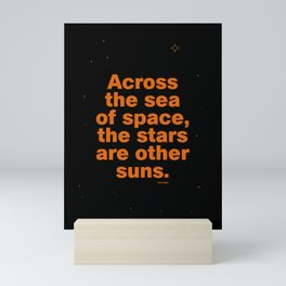 Across the sea of space, the stars are other suns. Mini Art Print