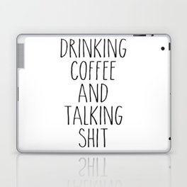 drinking coffee & talking shit tee! Laptop & iPad Skin