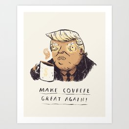 make covfefe great again! trump print Art Print