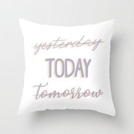 Yesterday Today Tomorrow Throw Pillow