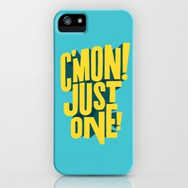 C'mon just one! iPhone Case
