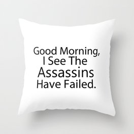 Good Morning, I See The Assassins Have Failed Throw Pillow