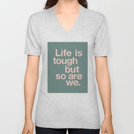 Life is Tough But So Are We Unisex V-Neck
