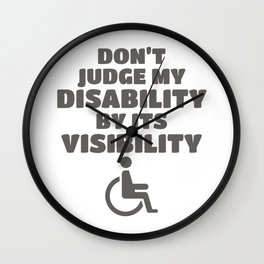 Don't Judge My Disability By Its Visibility Awareness Gift Wall Clock